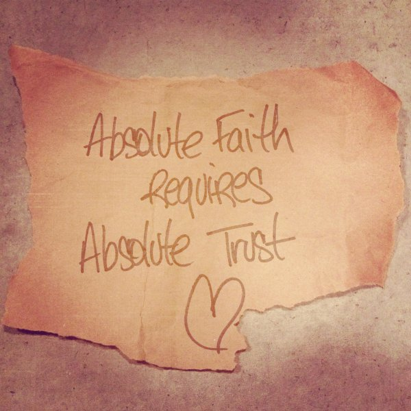 Absolute Faith requires Absolute Trust